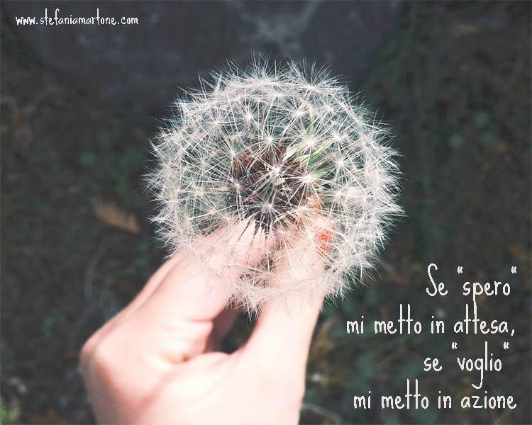 volere o sperare - di Stefania Martone - #sperare #volere #coach #coaching
