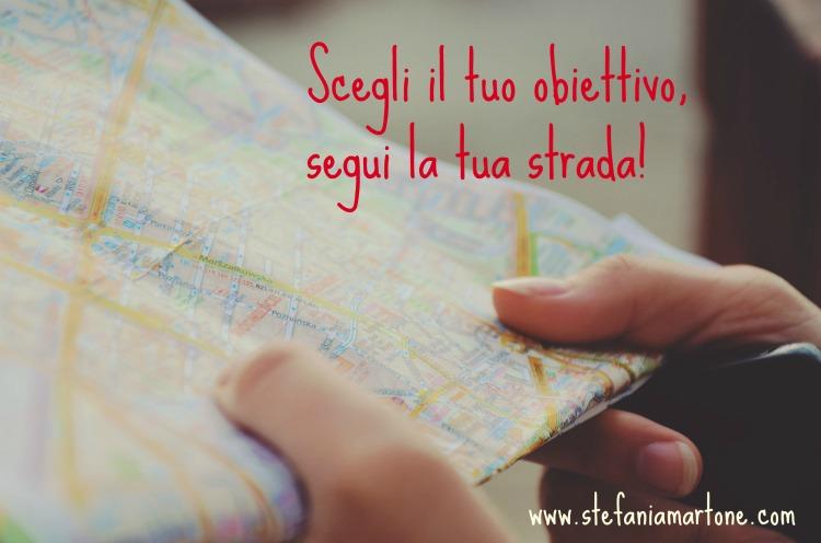 Scegli il tuo obiettivo, segui la tua strada di Stefania Martone #coach #obiettivi #cambiamento #autostima
